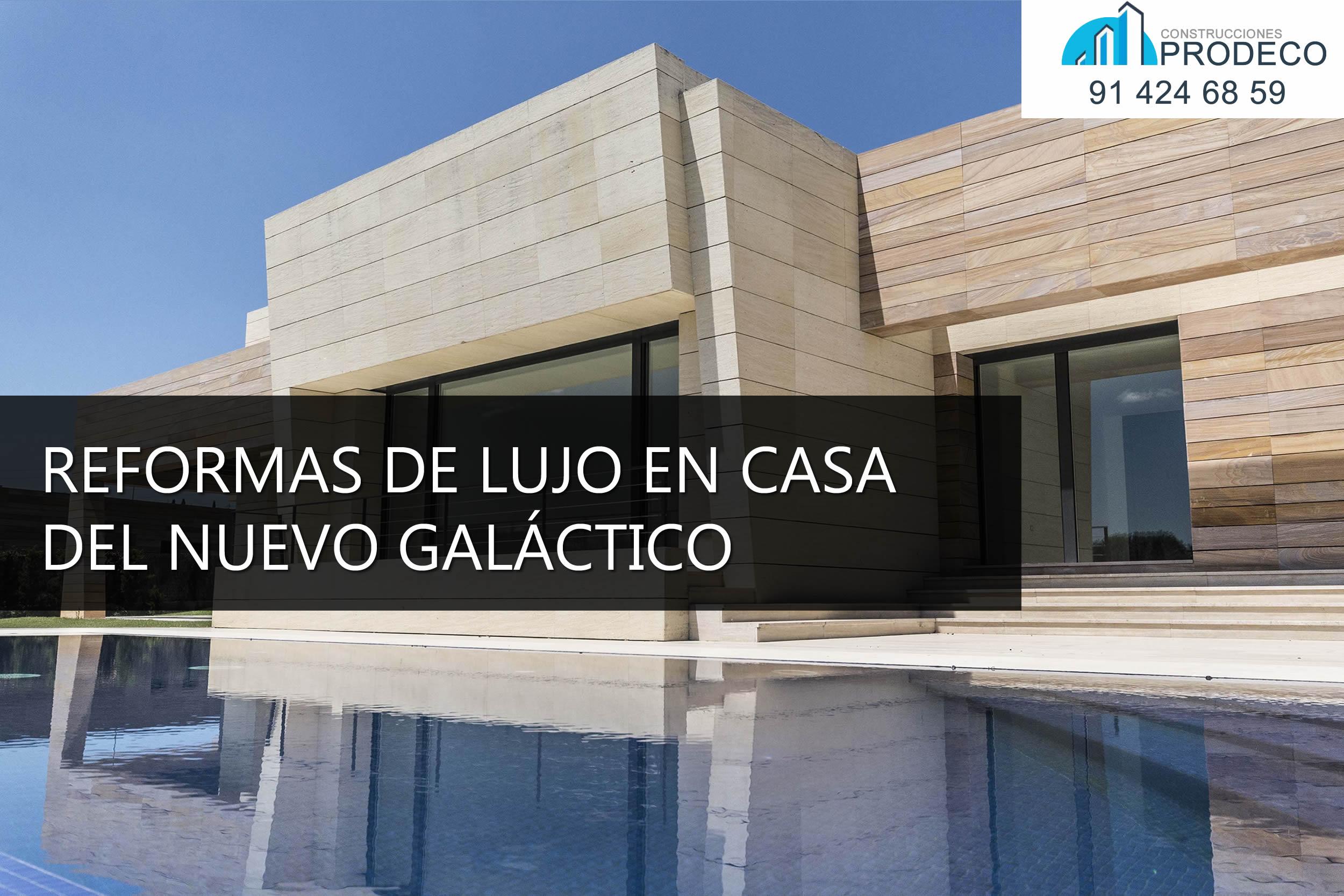 Reformas de Lujo en Casa del Nuevo Galáctico del Madrid