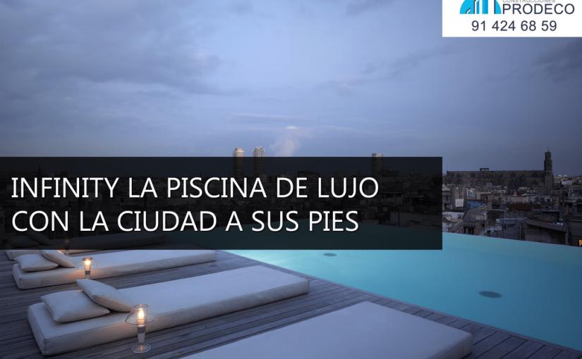 Infinity La Piscina de Lujo con la Ciudad a sus Pies