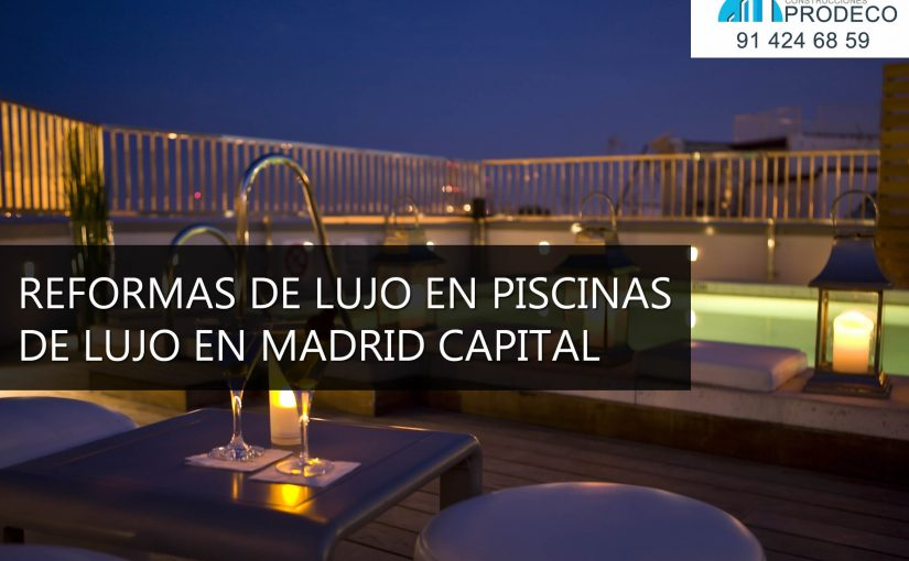 Reformas de Lujo en Piscinas de Lujo en Madrid Capital