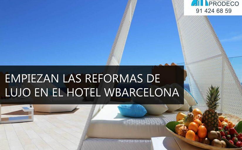 Empiezan las Reformas de Lujo en el Hotel WBarcelona