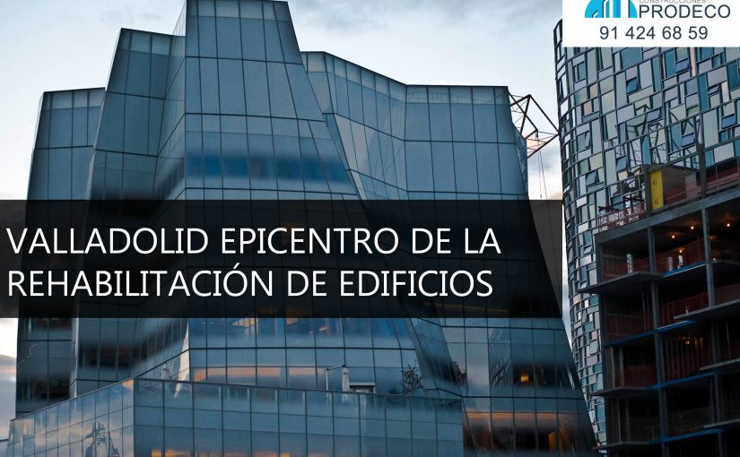Valladolid Epicentro de la Rehabilitación de Edificios y la Regeneración Urbanística